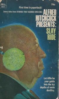 Slay Ride - Alfred Hitchcock, Robert Arthur, Gerald Kersh, Damon Knight, John A. Burke, Fritz Leiber, E. Phillips Oppenheim, Ray Russell, Nugent Barker, John Wyndham
