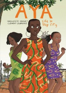 Aya: Life in Yop City - Marguerite Abouet,Clément Oubrerie