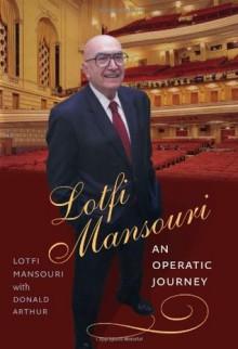 Lotfi Mansouri: An Operatic Journey - Lotfi Mansouri, Donald Arthur