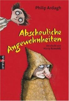 Abscheuliche Angewohnheiten (Die weiteren Abenteuer von Eddie Dickens, #2) - Harry Rowohlt, David Roberts (Illustrator), Philip Ardagh