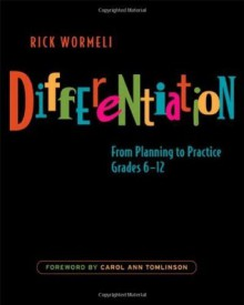 Differentiation: From Planning to Practice, Grades 6-12 - Rick Wormeli