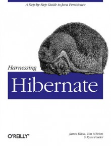 Harnessing Hibernate - James Elliott, Timothy O'Brien, Ryan Fowler, Timothy M. O'Brien