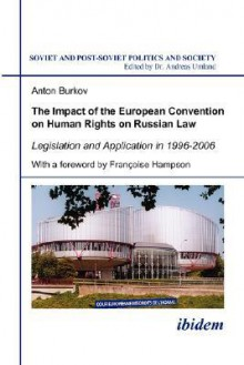 The Impact of the European Convention on Human Rights on Russian Law: Legislation and Application in 1996-2006 - Anton Burkov