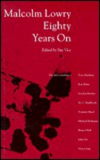 Malcolm Lowry Eighty Years on - Sue Vice