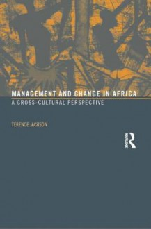 Management and Change in Africa: A Cross-Cultural Perspective - T. Jackson