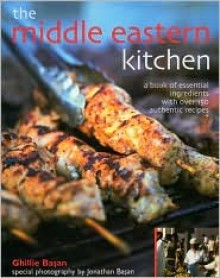 The Middle Eastern Kitchen: A Book of Essential Ingredients with Over 150 Authentic Recipes - Ghillie Basan
