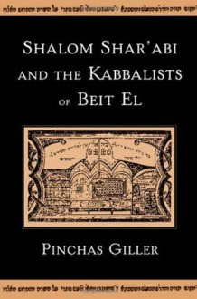 Shalom Shar'abi and the Kabbalists of Beit El - Pinchas Giller