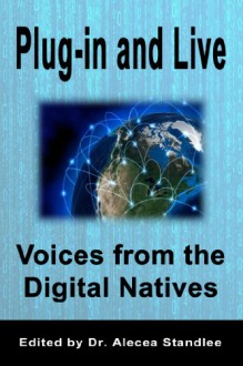 Plug-in and Live: Voices from the Digital Natives - Jonathan Lloyd, Kishonna Horton, Jarod Tupper, Jonathan Brown, Adam Belcher, Kaylyn Jennings, Dustin Donohoe, Dr. Alecea Standlee