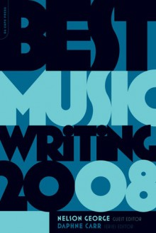 Best Music Writing 2008 - Nelson George, Daphne Carr