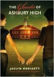 The Ghosts of Ashbury High - Jaclyn Moriarty