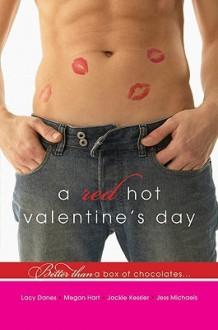 A Red Hot Valentine's Day - Megan Hart, Jackie Kessler, Lacy Danes, Jess Michaels