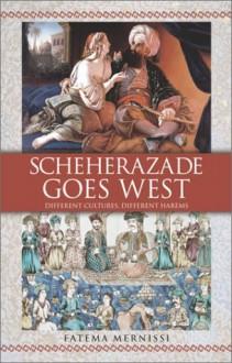 Scheherazade Goes West - Fatima Mernissi