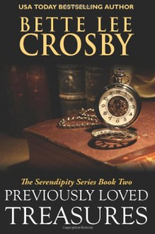 Previously Loved Treasures: The Serendipity Series Book Two (Volume 2) - Bette Lee Crosby