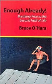 Enough Already: Breaking Free in the Second Half of Life - Bruce O'Hara