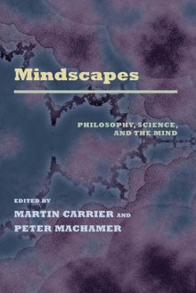 Mindscapes: Philosophy, Science, and the Mind - Martin Carrier, Peter Machamer