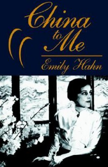 China to Me - Emily Hahn