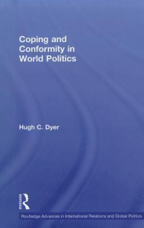 Coping and Conformity in World Politics - Hugh Dyer