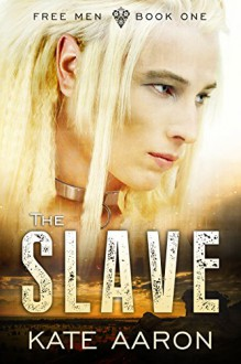 The Slave (Free Men Book 1) - Kate Aaron