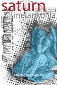 Saturn Und Melancholie - Raymond Klibansky, Erwin Panofsky, Fritz Saxl
