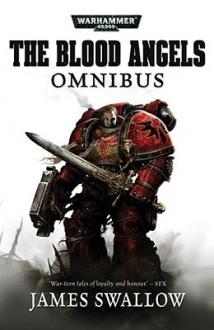 The Blood Angels Omnibus, Volume 1 - James Swallow