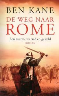 De weg naar Rome (Het verloren legioen, #3) - Ben Kane, Paul Syrier