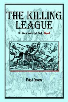 The Killing League: On Your Mark, Get Set. . .Dead! - Philip J. Carraher