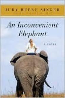 An Inconvenient Elephant: A Novel (Neelie) - Judy Reene Singer