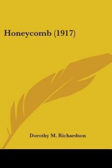 Honeycomb (1917) - Dorothy M. Richardson