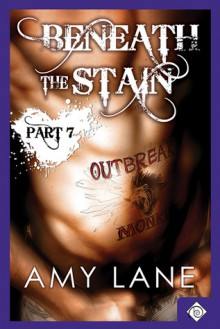 Beneath the Stain - Part Seven - Amy Lane