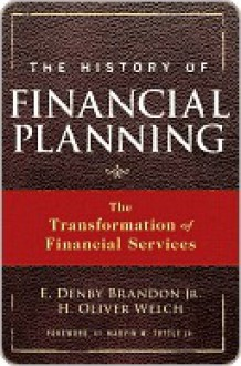 The History Of Financial Planning: The Transformation Of Financial Services - E. Denby Brandon Jr., H. Oliver Welch