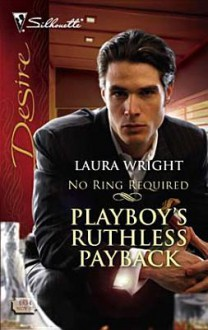 Playboy's Ruthless Payback [Silhouette Desire Series #1834] - Laura Wright