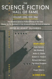 The Science Fiction Hall of Fame: Volume 1 - Robert A. Heinlein,Arthur C. Clarke,Isaac Asimov,Anthony Boucher,Roger Zelazny,Robert Silverberg,Damon Knight,Alfred Bester,Richard Matheson,Fritz Leiber,Daniel Keyes,Cordwainer Smith,Theodore Sturgeon,Lester del Rey,James Blish,Fredric Brown,A.E. van Vog