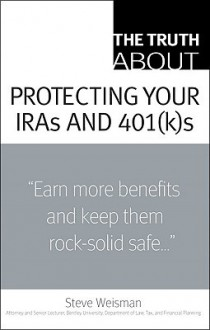 The Truth about Protecting Your IRAs and 401(K)s - Steve Weisman