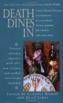 Death Dines In: Sixteen Culinary Capers - William Moody, Claudia Bishop, Parnell Hall, Anne Perry, Elizabeth Foxwell, Dean James, Nick DiChario, Donna Andrews, Carole Nelson Douglas, Marcos Donnelly, Meg Chittenden, Don Bruns, Lyn Hamilton, Jeremiah Healy, Rhys Bowen, Mary Jane Maffini