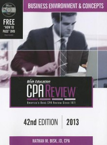 Bisk CPA Review: Business Environment & Concepts - 42nd Edition 2013 (Comprehensive CPA Exam Review Business Environment & Concepts) (Cpa ... and ... ... Review. Business Environment and Concepts) - Nathan M. Bisk