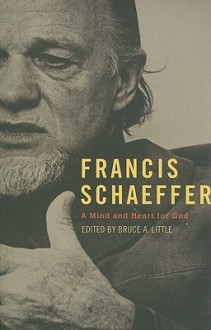 Francis Schaeffer: A Mind And Heart For God - Bruce Little