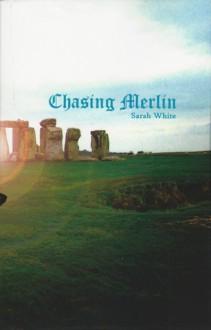 Chasing Merlin - Sarah White