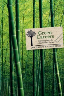Green Careers: Choosing Work for a Sustainable Future - Jim Cassio, Alice Rush