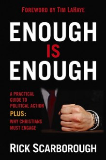 Enough Is Enough: A practical guide to political action at the local, state, and national level - Rick Scarborough, Tim LaHaye
