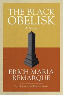 The Black Obelisk: A Novel - Erich Maria Remarque, Denver Lindley