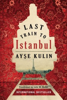 Last Train to Istanbul: A Novel - Ayse Kulin