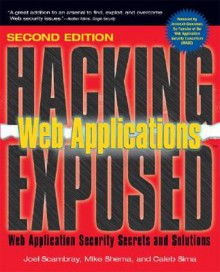 Hacking Exposed Web Applications: Web Security Secrets & Solutions - Joel Scambray, Mike Shema, Caleb Sima