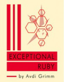 Exceptional Ruby: Master the Art of Handling Failure in Ruby - Avdi Grimm