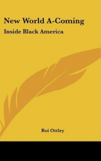 New World A-Coming: Inside Black America - Roi Ottley