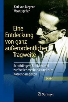 Eine Entdeckung Von Ganz Außerordentlicher Tragweite: Schrödingers Briefwechsel Zur Wellenmechanik Und Zum Katzenparadoxon (German Edition) - Karl Von Meyenn