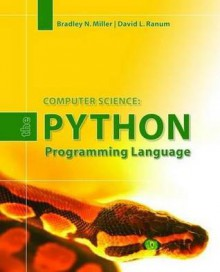 Computer Science: The Python Programming Language - Bradley N. Miller, David L. Ranum