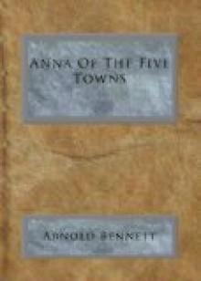 Anna of the Five Towns - Arnold Bennett