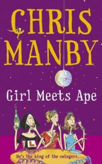 Girl Meets Ape - Chris Manby