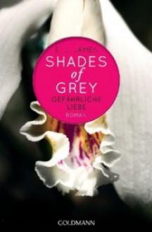 Gefährliche Liebe (Shades of Grey, #2) - E.L. James, Andrea Brandl, Sonja Hauser