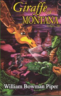 Giraffe of Montana, Volume 3 - William Bowman Piper